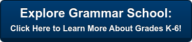 Explore Grammar School: Click Here to Learn More About Grades K-6!