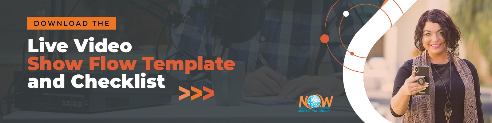 NOW Marketing Group Live Video Show Flow Template and Checklist