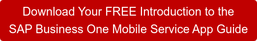 Download Your FREE Introduction to the  SAP Business One Mobile Service App Guide