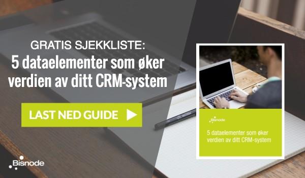 Sjekkliste - 5 dataelementer som øker verdien av ditt CRM-system