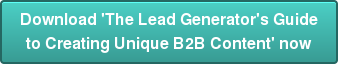 Download 'The Lead Generator's Guide  to Creating Unique B2B Content' now
