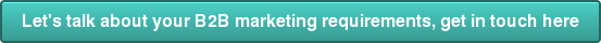Let's talk about your B2B marketing requirements, get in touch here