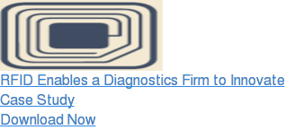 RFID Enables a Diagnostics Firm to Innovate  Case Study  Download Now