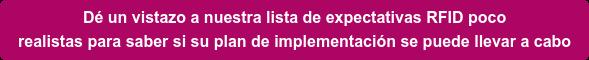 Dé un vistazo a nuestra lista de expectativas RFID poco  realistas para saber si su plan de implementación se puede llevar a cabo