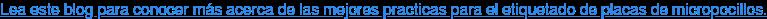 Lea este blog para conocer más acerca de las mejores practicas para el  etiquetado de placas de micropocillos.