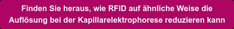 Finden Sie heraus, wie RFID auf ähnliche Weise die  Auflösung bei der Kapillarelektrophorese reduzieren kann