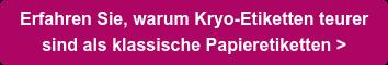 Erfahren Sie, warum Kryo-Etiketten teurer  sind als klassische Papieretiketten >