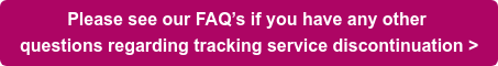 Please see our FAQ's if you have any other  questions regarding tracking service discontinuation >