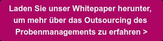 Laden Sie unser Whitepaper herunter,  um mehr über das Outsourcing des  Probenmanagements zu erfahren >