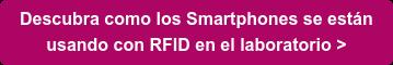 Descubra como los Smartphones se están  usando con RFID en el laboratorio >