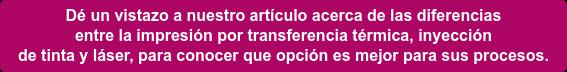 Dé un vistazo a nuestro artículo acerca de las diferencias   entre la impresión por transferencia térmica, inyección   de tinta y láser, para conocer que opción es mejor para sus procesos.
