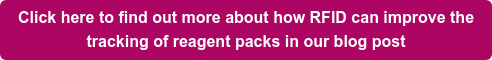 Click here to find out more about how RFID can improve the   tracking of reagent packs in our blog post
