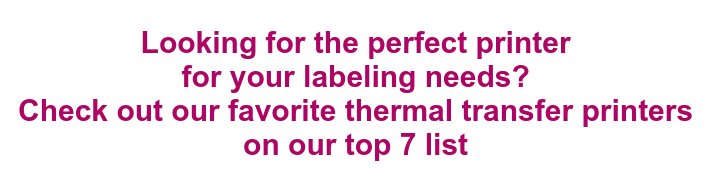 Looking for the perfect printer  for your labeling needs?  Check out our favorite thermal transfer printers  on our top 7 list