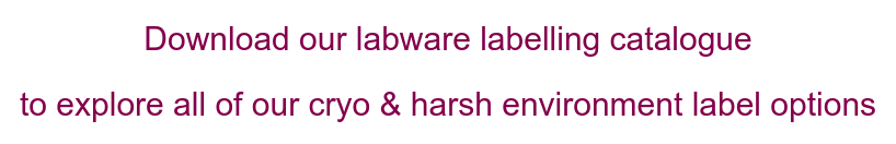 Download our labware labelling catalogue to explore all of our cryo & harsh environment label options