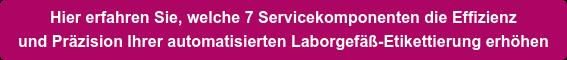 Hier erfahren Sie, welche 7 Servicekomponenten die Effizienz   und Präzision Ihrer automatisierten Laborgefäß-Etikettierung erhöhen