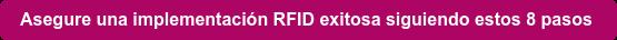 Asegure una implementación RFID exitosa siguiendo estos 8 pasos