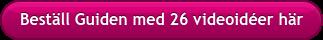 Beställ Guiden med 26 videoidéer här