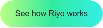 See how Riyo works