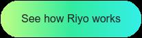 See how Riyo works