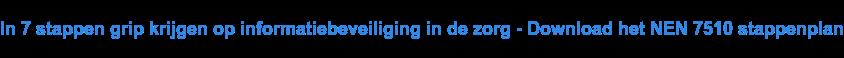 Krijg grip op uw kwetsbare gegevens in de zorg - Download het NEN 7510  stappenplan