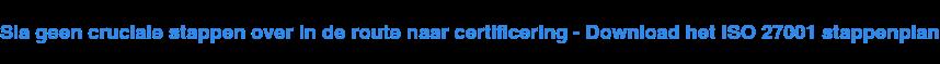 Geef succesvol invulling aan ISO27001 in uw organisatie - Download het  stappenplan
