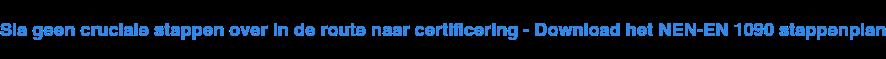 Voor NEN-EN 1090 certificeren in 7 praktische stappen - Download het  stappenplan