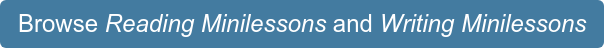 Browse Reading Minilessons and Writing Minilessons