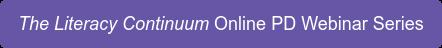 The Literacy Continuum Online PD Webinar Series