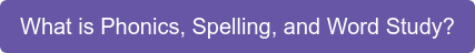 Whatis Phonics, Spelling, and Word Study?