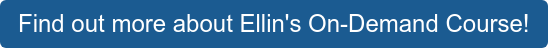 Find out more about Ellin's On-Demand Course!