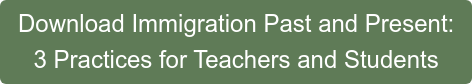 Download Immigration Past and Present: 3 Practices for Teachers and Students