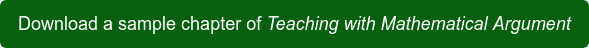 Download a sample chapter of Teaching with Mathematical Argument