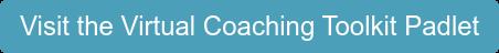 Visit the Virtual Coaching Toolkit Padlet