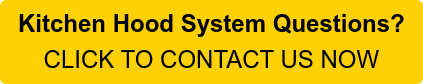 Kitchen Hood System Questions? CLICK TO CONTACT US NOW