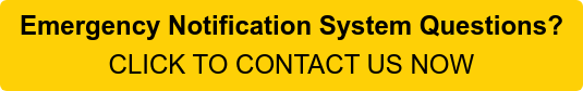 Emergency Notification System Questions? CLICK TO CONTACT US NOW