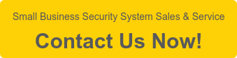 Small Business Security System Sales & Service  Contact Us Now!
