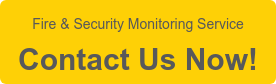 Fire & Security Monitoring Service Contact Us Now!