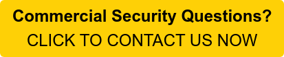 Commercial Security Questions? CLICK TO CONTACT US NOW
