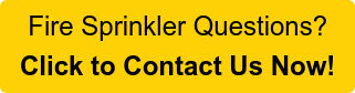 Fire Sprinkler Questions? Click to Contact Us Now!