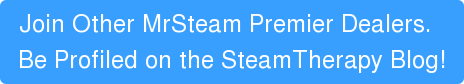 Join Other MrSteam Premier Dealers.   Be Profiled on the SteamTherapy Blog!