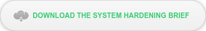 DOWNLOAD THE SYSTEM HARDENING BRIEF