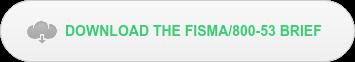 DOWNLOAD THE FISMA/800-53 BRIEF