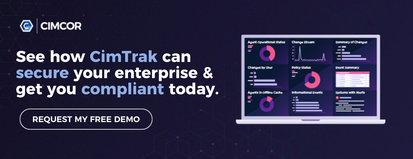Learn how CimTrak can secure your enterprise & get you compliant today!