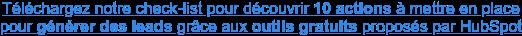Téléchargez notre check-list pour découvrir 10 actions à mettre en place pour  générer des leads grâce aux outils gratuits proposés par HubSpot