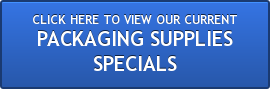 VIEW OUR CURRENT PACKAGING SUPPLY SPECIALS