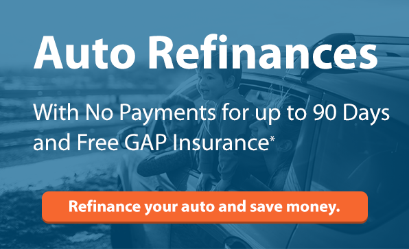 Auto Refinances with no payments for up to 90 days and free GAP insurance*. Click here to refinance your auto and save money.