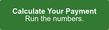 Calculate Your Payment Run the numbers.
