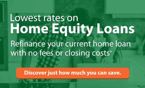 Lowest rates on Home Equity loans. Refinance your current home loan with no fees or closing costs. Click here to discover just how much you can save.