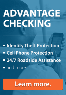 Advantage Checking with Identity theft protection, cell phone protection, 24/7 Roadside assistance, and more. Click to learn more.