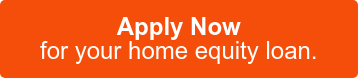 Apply Now  for your home equity loan.